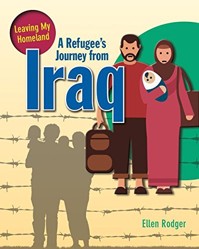A Refugee's Journey from Iraq (Leaving My Homeland): Ellen Rodger
