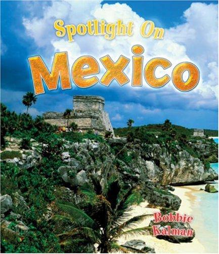 Spotlight on Mexico (Spotlight on My Country): Kalman, Bobbie, Walker, Niki
