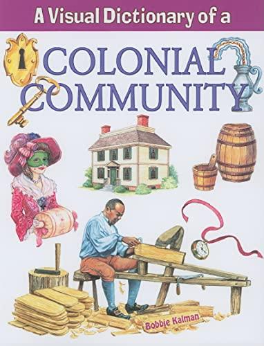 9780778735229: A Visual Dictionary of a Colonial Community (Crabtree Visual Dictionaries)