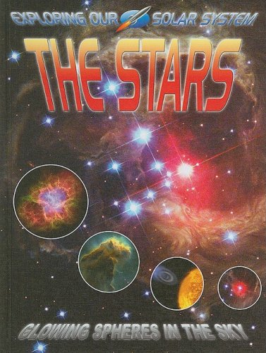 The Stars: Glowing Spheres in the Sky (Exploring Our Solar System): David Jefferis