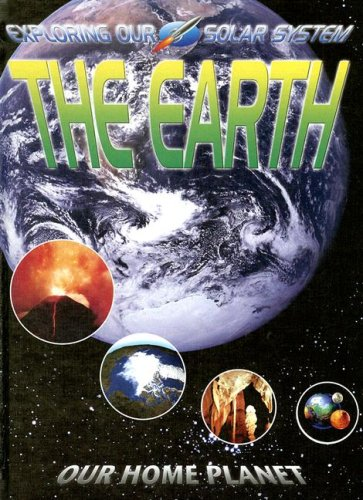 The Earth: Our Home Planet (Exploring Our Solar System)