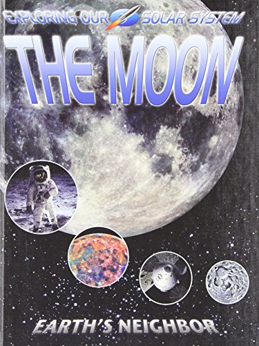The Moon: Earths Neighbor (Exploring Our Solar System)