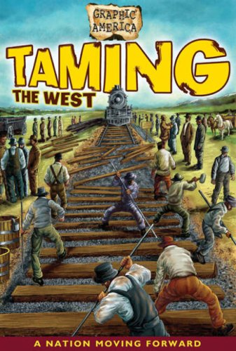 9780778742159: Taming the West: A Nation Moving Forward Together (Graphic America)
