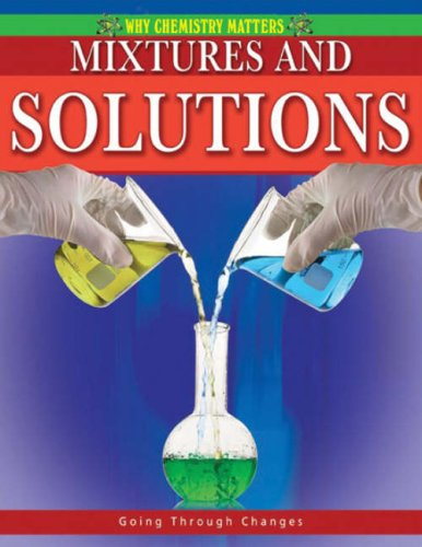 9780778742500: Mixtures and Solutions (Why Chemistry Matters)