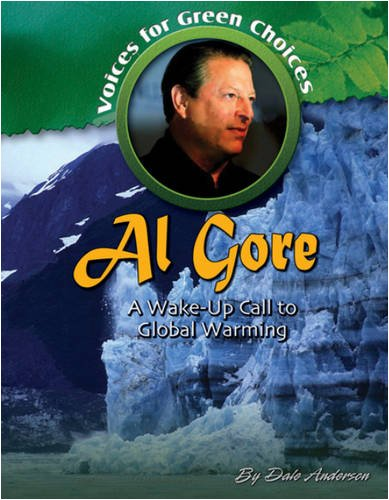 Al Gore: A Wake-Up Call to Global Warming (Voices for Green Choices): Dale Anderson