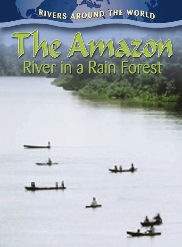 The Amazon: River in a Rain Forest (Rivers Around the World): Aloian, Molly