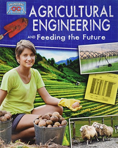 9780778775256: Agricultural Engineering and Feeding the Future (Engineering in Action)