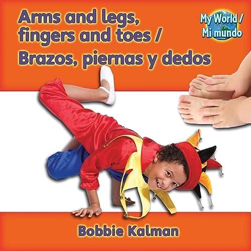 Arms, Legs, Fingers, and Toes / Brazos, Piernas Y Dedos (Mi Mundo - Bilingual): Bobbie Kalman