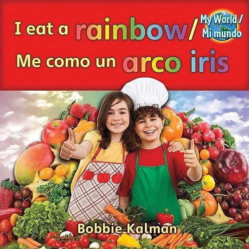 I Eat a Rainbow / Me como un arco iris (My World/ Mi Mundo): Kalman, Bobbie