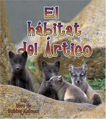 El Habitat Del Artico/ The Arctic Habitat (Introduccion a Los Habitats / Introduction to Habitats) ...