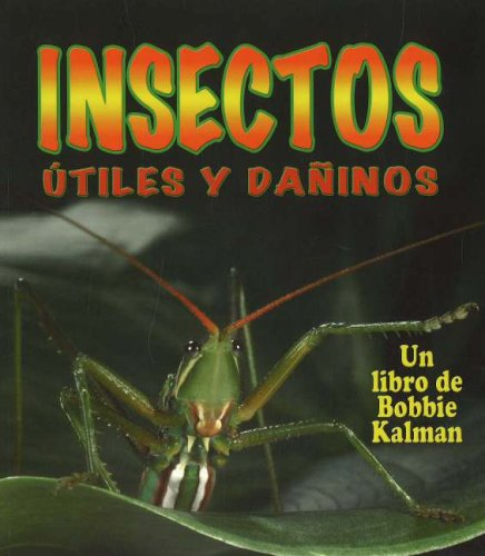 9780778785132: Insectos Utiles Y Daninos / Helpful and Harmful Insects (El Mundo De Los Insectos / The World of Insects) (Spanish Edition)