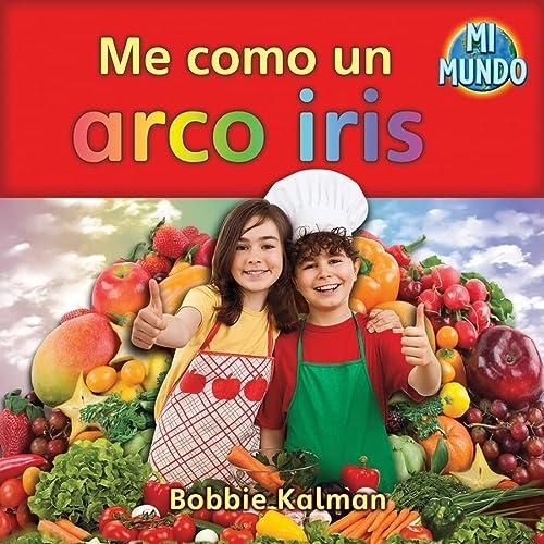 Me como un arco iris / I Eat a Rainbow (Mi Mundo) (Spanish Edition): Kalman, Bobbie