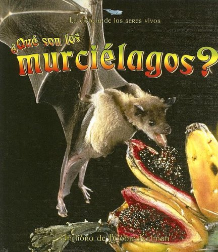 Que Son Los Murcielagos? / What is a Bat? (La Ciencia De Los Seres Vivos/Science of Living Things (Spanish)) (Spanish Edition) (077878763X) by Kalman, Bobbie; Levigne, Heather