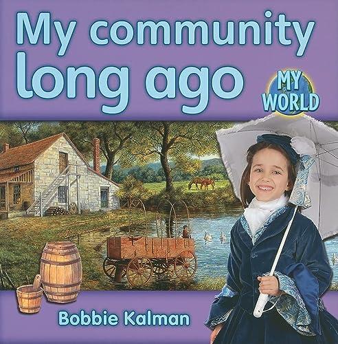 9780778795421: My Community Long Ago (Bobbie Kalman's Leveled Readers: My World: H (Paperback))