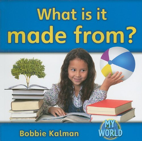 9780778795872: What Is It Made From? (Bobbie Kalman's Leveled Readers: My World: F (Paperback))
