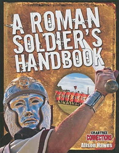 A Roman Soldier's Handbook (Crabtree Connections): Hawes, Alison