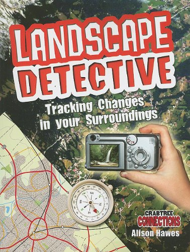 Landscape Detective: Tracking Changes in Your Surroundings (Crabtree Connections): Alison Hawes