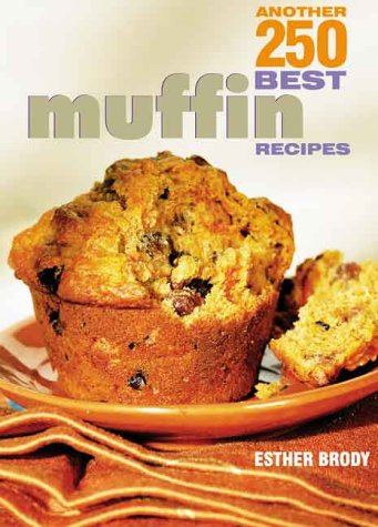 Another 250 Best Muffin Recipes: Brody, Esther
