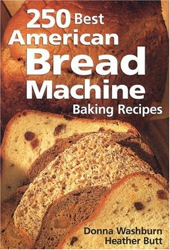250 Best American Bread Machine Baking Recipes: Washburn, Donna