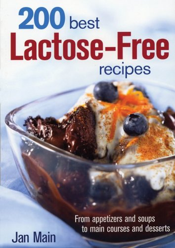 200 Best Lactose-Free Recipes: From Appetizers and Soups to Main Courses and Desserts