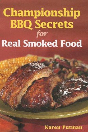 Championship BBQ Secrets for Real Smoked Food: Karen Putman