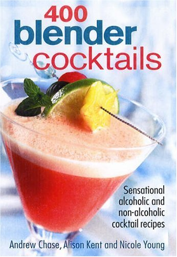 9780778801429: 400 Blender Cocktails: Sensational Alcoholic And Non-alcoholic Cocktail Recipes
