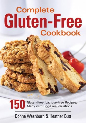 Complete Gluten-Free Cookbook: 150 Gluten-Free, Lactose-Free Recipes, Many with Egg-Free Variations (0778801586) by Donna Washburn; Heather Butt