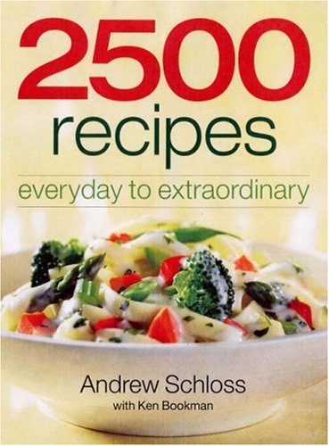 2500 Recipes : Everyday to Extraordinary: Ken Bookman; Andrew