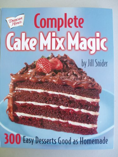 9780778801771: Complete Cake Mix Magic - 300 Easy Desserts Good As Homemade