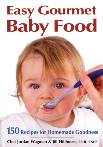 9780778801825: Easy Gourmet Baby Food: 150 Recipes for Homemade Goodness