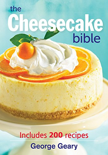 9780778801924: The Cheesecake Bible: Includes 200 Recipes