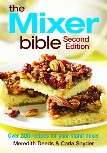 9780778802037: The Mixer Bible: Over 300 Recipes for Your Stand Mixer