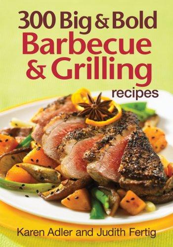 300 Big and Bold Barbecue and Grilling Recipes: Karen Adler, Judith Fertig