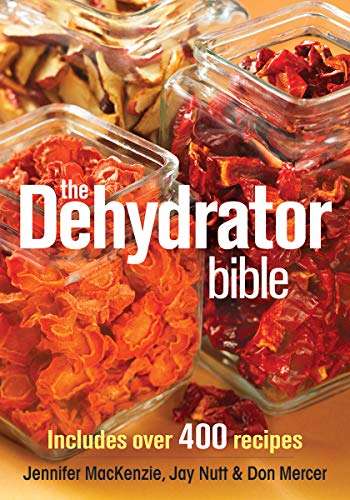 9780778802136: The Dehydrator Bible: Includes over 400 Recipes