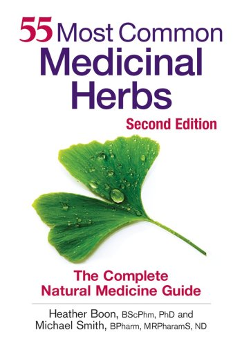 55 Most Common Medicinal Herbs: The Complete Natural Medicine Guide: Dr. Heather Boon BScPhm PhD