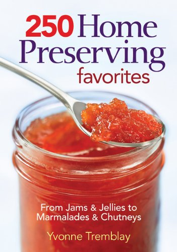 9780778802372: 250 Home Preserving Favorites: From Jams and Jellies to Marmalades and Chutneys