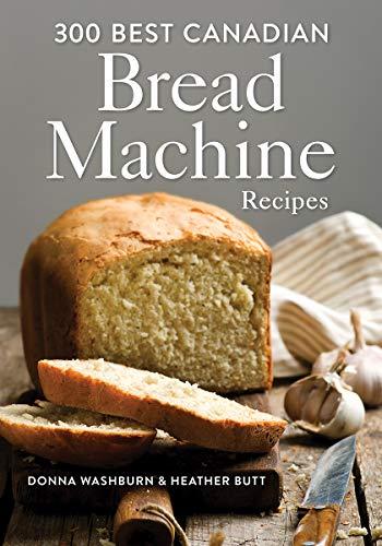 9780778802426: Donna Washburn & Heather Butt 300 Best Canadian Bread Machine Baking Recipes