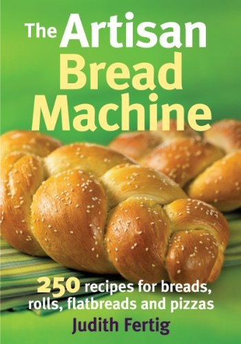 The Artisan Bread Machine: 250 Recipes for Breads, Rolls, Flatbreads and Pizzas 9780778802648 Bread machines are once again gaining in popularity, and artisan bread is the hottest  new  bread. The latest bread machines allow even