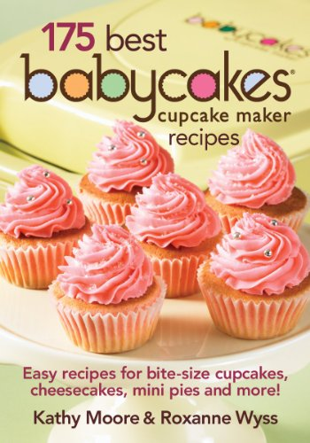 9780778802839: 175 Best Babycakes Cupcake Maker Recipes: Easy Recipes for Bite-Size Cupcakes, Cheesecakes, Mini Pies and More!