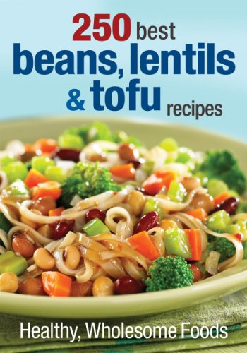 9780778804161: 250 Best Beans, Lentils and Tofu Recipes: Healthy, Wholesome Foods