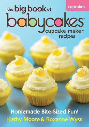 9780778804178: The Big Book of Babycakes Cupcake Maker Recipes: Homemade Bite-Sized Fun!