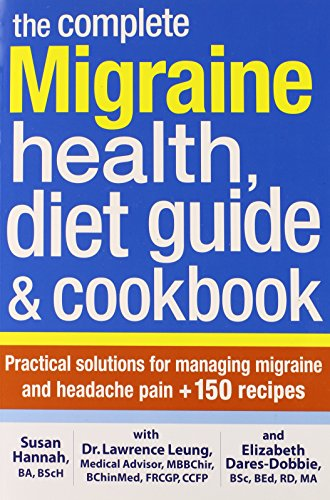 9780778804543: The Complete Migraine Health, Diet Guide and Cookbook: Practical Solutions For Managing Migraine and Headache Pain Plus 150 Recipes