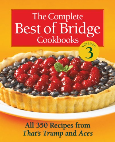The Complete Best of Bridge Cookbooks, Volume Three: All 350 Recipes From That's Trump and ...