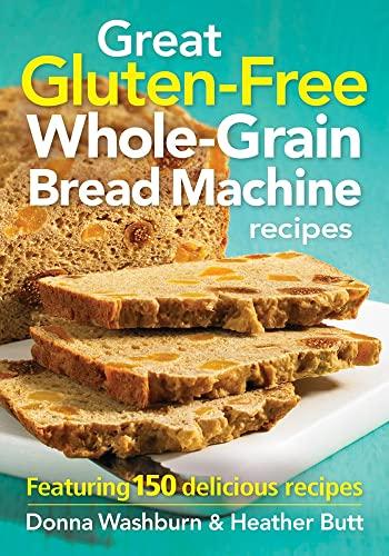 9780778804635: Great Gluten-Free Whole-Grain Bread Machine Recipes: Featuring 150 Delicious Recipes