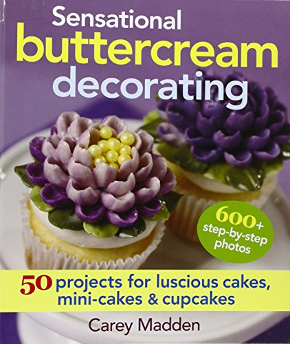 9780778804772: Sensational Buttercream Decorating: 50 Projects for Luscious Cakes, Mini-cakes and Cupcakes