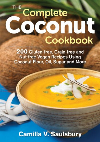 The Complete Coconut Cookbook: 200 Gluten-free, Grain-free and Nut-free Vegan Recipes Using Cocon...