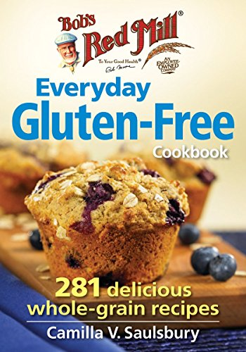 9780778805007: Bob's Red Mill Everyday Gluten-Free Cookbook: 281 Delicious Whole-Grain Recipes