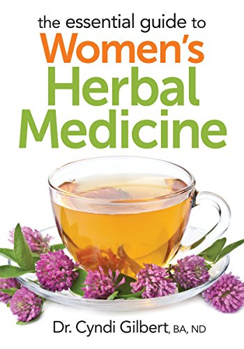 The Essential Guide to Womens Herbal Medicine: Dr. Cyndi Gilbert ND