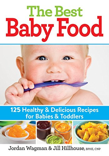 The Best Baby Food: 125 Healthy and Delicious Recipes for Babies and Toddlers: Hillhouse, Jill, ...
