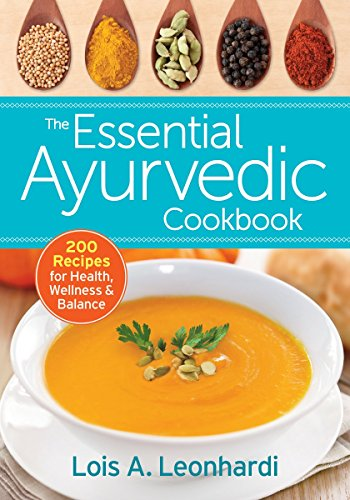 9780778805137: The Essential Ayurvedic Cookbook: 200 Recipes for Health, Wellness and Balance
